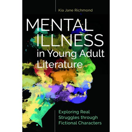 Mental Illness in Young Adult Literature: Exploring Real Struggles through Fictional Characters - eBook