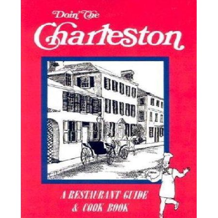 Doin The Charleston  A Restaurant Guide   Cookbook