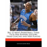 Big 12 Men's Basketball : Texas Tech Red Raiders History, Head Coaches and NBA Players