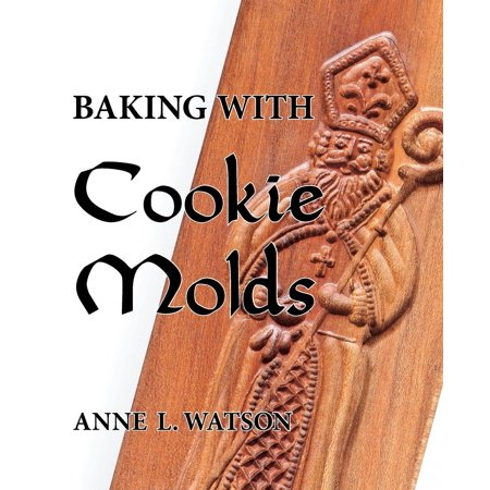 Baking with Cookie Molds: Secrets and Recipes for Making Amazing Handcrafted Cookies for Your Christmas, Holiday, Wedding, Tea, Party, Swap, Exchange, or Everyday Treat (Paperback)