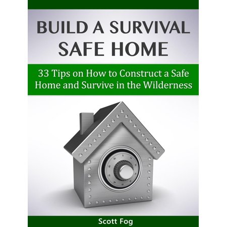 Build a Survival Safe Home: 33 Tips on How to Construct a Safe Home and Survive in the Wilderness - - Tips For A Safe Halloween