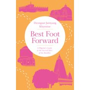 Best Foot Forward : A Pilgrim's Guide to the Sacred Sites of the Buddha