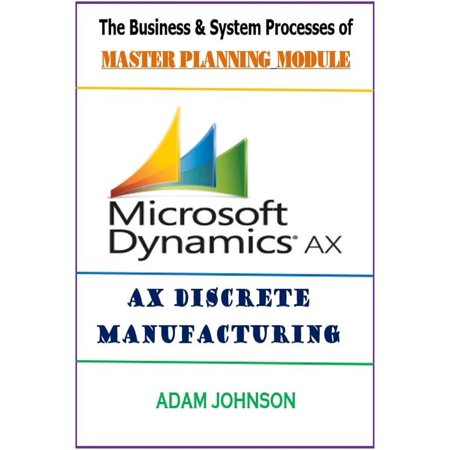 Adam Modules - The Business & System Processes of Master Planning Module for Ax Discrete Manufacturing - eBook
