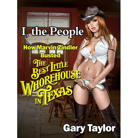 I, the People: How Marvin Zindler Busted the Best Little Whorehouse in Texas -