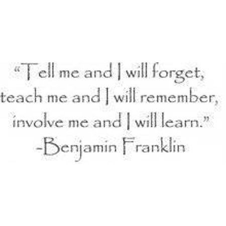 Tell Me And I Will Forget Teach Me   I Will Remember Involve Me   I Will Learn Inspirational Life Quote Benjamin Franklin Wall Decal 20X30