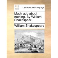 Much ADO about Nothing. by William Shakespear.
