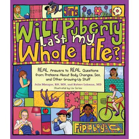 Will Puberty Last My Whole Life?: Real Answers to Real Questions from Preteens About Body Changes, Sex, and Other Growing-up Stuff, Boys/ Girls