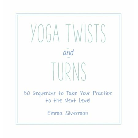 Yoga Twists and Turns : 50 Sequences to Take Your Practice
