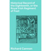 Historical Record of the Eighteenth, or the Royal Irish Regiment of Foot - eBook