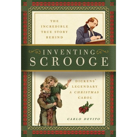 Inventing Scrooge : The Incredible True Story Behind Charles Dickens' Legendary
