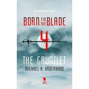 The Gauntlet (Born to the Blade Season 1 Episode 4) - eBook