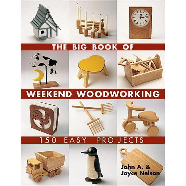 Big Book Of Series The Big Book Of Weekend Woodworking Paperback Walmart Com Walmart Com