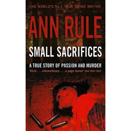 Small Sacrifices : A True Story of Passion and Murder. Ann