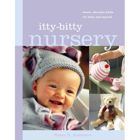 Itty-Bitty Nursery : Sweet, Adorable Knits for the Baby and (Aran Knitting Patterns For Babies And Toddlers)