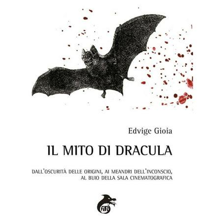 Il Mito di Dracula: dall'oscurità delle origini, ai meandri dell'inconscio, al buio delle sale cinematografiche - eBook