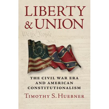 Liberty And Union  The Civil War Era And American Constitutionalism