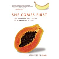 She Comes First: The Thinking Man's Guide To Pleasuring A Woman - Paperback