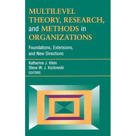 Multilevel Theory, Research, and Methods in Organizations : Foundations, Extensions, and New