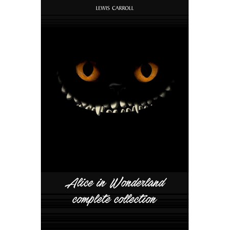 Alice in Wonderland: The Complete Collection - eBook (The Queen In Alice In Wonderland)