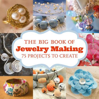 The Big Book of Jewelry Making : 73 Projects to -