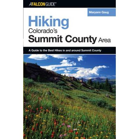 Hiking Colorado's Summit County Area : A Guide to the Best Hikes in and Around Summit County, First