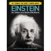 101 Things You Didn't Know about Einstein : Sex, Science, and the Secrets of the Universe