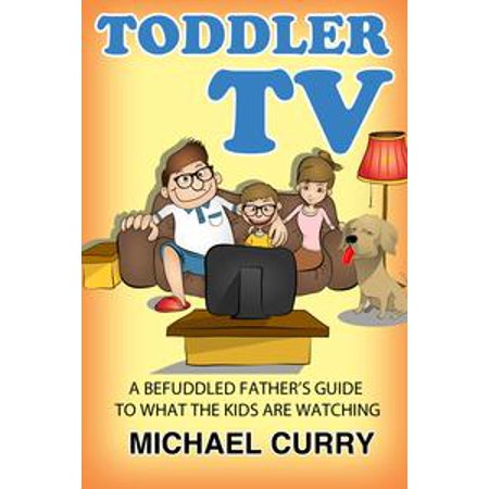 Tv Toddlers (Toddler TV: a Befuddled Father's Guide to What the Kids are Watching -)