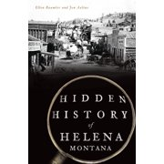 Hidden History of Helena, Montana - eBook