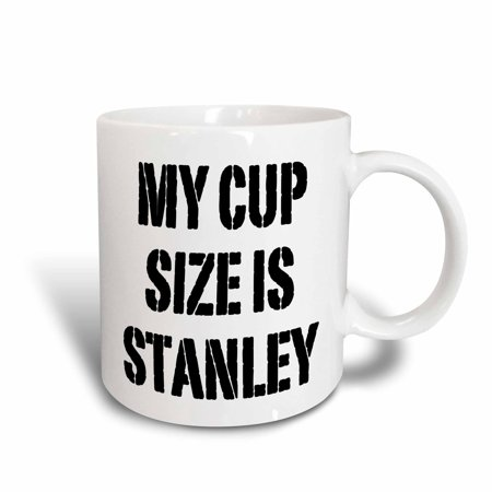 3dRose My cup size is Stanley, Ceramic Mug, 15-ounce