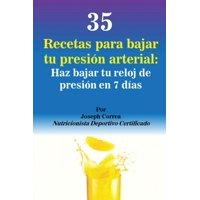 35 Recetas Para Bajar Tu Presión Arterial: Haz Bajar Tu Reloj de Presión En 7 Días - Paperback