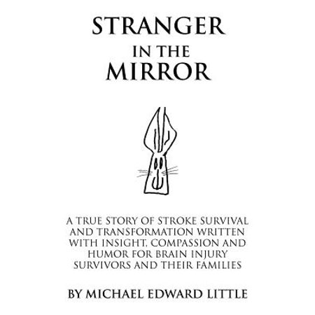 Stranger in the Mirror : A True Story of Stroke Survival and Transformation Written with Insight, Compassion and Humor for Brain Injury Survivors and Their (4 Parts Of The Brain And Their Functions)
