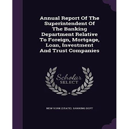 Annual Report Of The Superintendent Of The Banking Department Relative To Foreign  Mortgage  Loan  Investment And Trust Companies