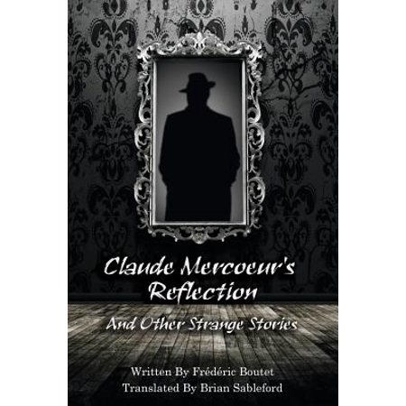 Claude Mercoeurs Reflection and Other Strange Stories by
