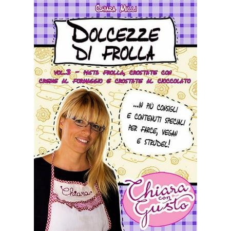 Dolcezze di frolla - Volume 3 - Pasta frolla, crostate con crema al formaggio e crostate al cioccolato - eBook