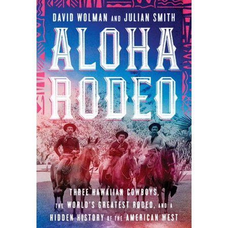 - Aloha Rodeo : Three Hawaiian Cowboys, the World's Greatest Rodeo, and a Hidden History of the American West