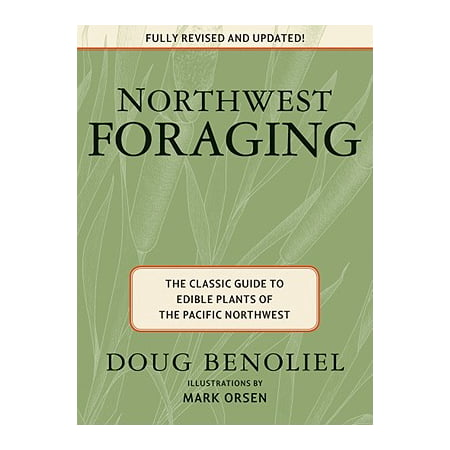 Northwest Foraging : The Classic Guide to Edible Plants of the Pacific