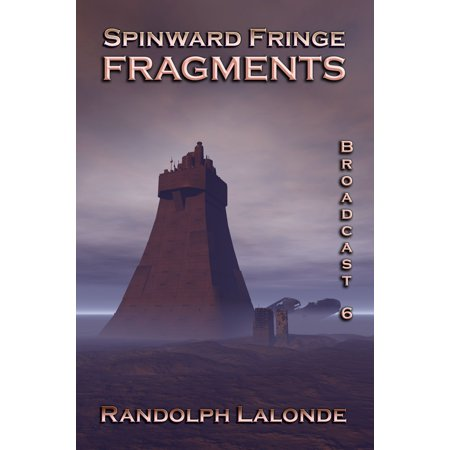 Spinward Fringe Broadcast 6: Fragments - eBook