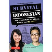 Survival Indonesian : How to Communicate Without Fuss or Fear Instantly! (Indonesian Phrasebook & Dictionary)