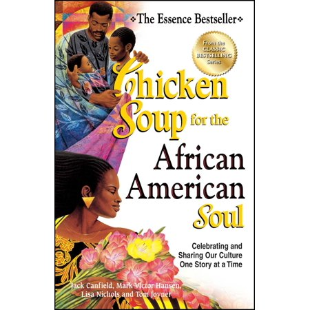 Chicken Soup for the African American Soul : Celebrating and Sharing Our Culture One Story at a (Top 10 African Authors Of All Time)