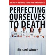 Perfecting Ourselves to Death : Bridges to Wholeness and Hope