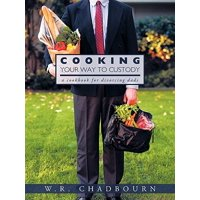 Cooking Your Way to Custody : A Cookbook for Divorcing Dads