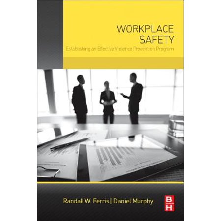 Workplace Violence Prevention (Workplace Safety : Establishing an Effective Violence Prevention Program )