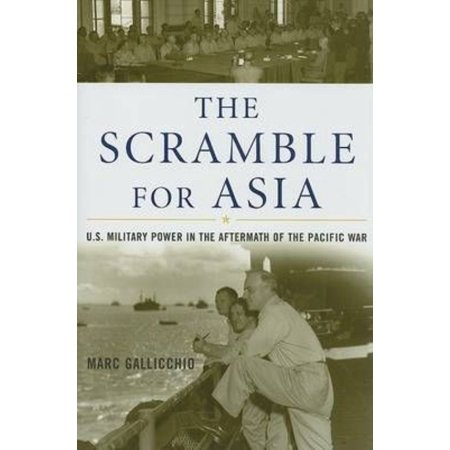 The Scramble For Asia  U S  Military Power In The Aftermath Of The Pacific War