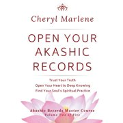 Akashic Records Master Course: Open Your Akashic Records: Trust Your Truth, Open Your Heart to Keep Knowing, and Find Your Soul's Spiritual Practice (Paperback)