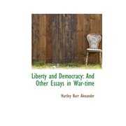 Liberty and Democracy : And Other Essays in War-Time
