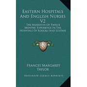 Eastern Hospitals and English Nurses V2 : The Narrative of Twelve Months' Experience in the Hospitals of Koulali and Scutari