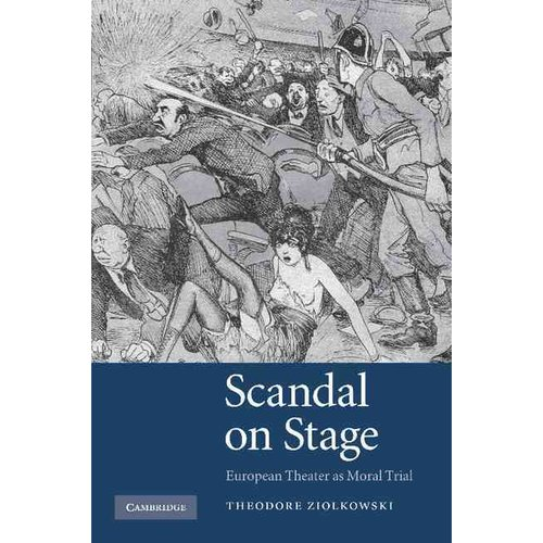 Scandal on Stage: European Theater as Moral Trial. Theodore Ziolkowski