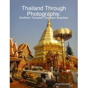Thailand Through Photographs: Northern Temples and Southern Beaches - eBook