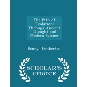 The Path of Evolution : Through Ancient Thought and Modern Science - Scholar's Choice Edition