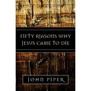 Fifty Reasons Why Jesus Came to Die (Paperback)
